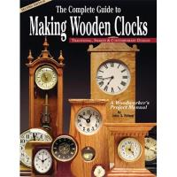 Complete Guide to Making Wooden Clocks 2nd edition