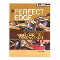 The Perfect Edge The Ultimate Guide to Sharpening for Woodworkers Soft