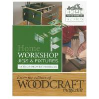 Home Workshop Jigs and Fixtures From the editiors of Woodcraft Magazin