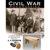 Civil War Woodworking 17 Authentic Projects for Woodworkers and Reenac