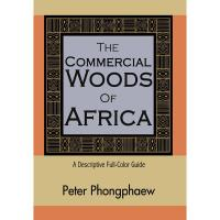 The Commercial Woods of Africa A Descriptive Full-Color Guide