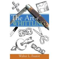 The Art of Whittling A Woodworking Classics Revisited Book