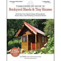 Tumbleweed DIY Book of Backyard Sheds and Tiny Houses