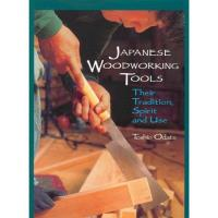 Japanese Woodworking Tools Their Tradition Spirit and Use