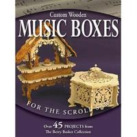 Custom Wooden Music Boxes for the Scroll Saw Over 45 Projects from the