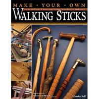 Make Your Own Walking Sticks How to Craft Canes and Staffs from Rustic