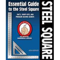 Essential Guide to the Steel Square Facts Short-Cuts and Problem-Solvi