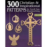 300 Christian and Inspirational Patterns for Scroll Saw Woodworking 2n
