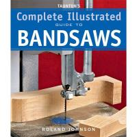 The Complete Illustrated Guide to Bandsaws