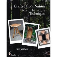 Crafted from Nature Rustic Furniture Techniques