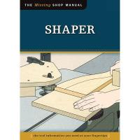The Missing Shop Manual Shaper
