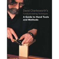 David Charlesworth's Furniture-Making Techniques A Guide to Hand Tools