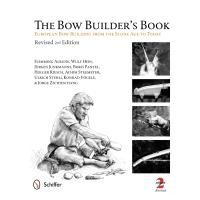 The Bow Builder's Book European Bow Building from the Stone Age to Tod