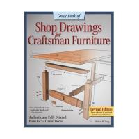 Great Book of Shop Drawings for Craftsman Furniture Revised Edition